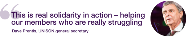 This is real solidarity in action – helping our members who are really struggling. Dave Prentis, UNISON general secretary