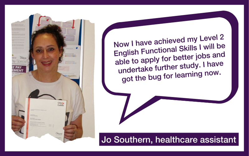 """""""Now I have achieved my Level 2 English Functional Skills I will be able to apply for better jobs and undertake further study. I have got the bug for learning now"""" – Jo Southern, healthcare assistant"""