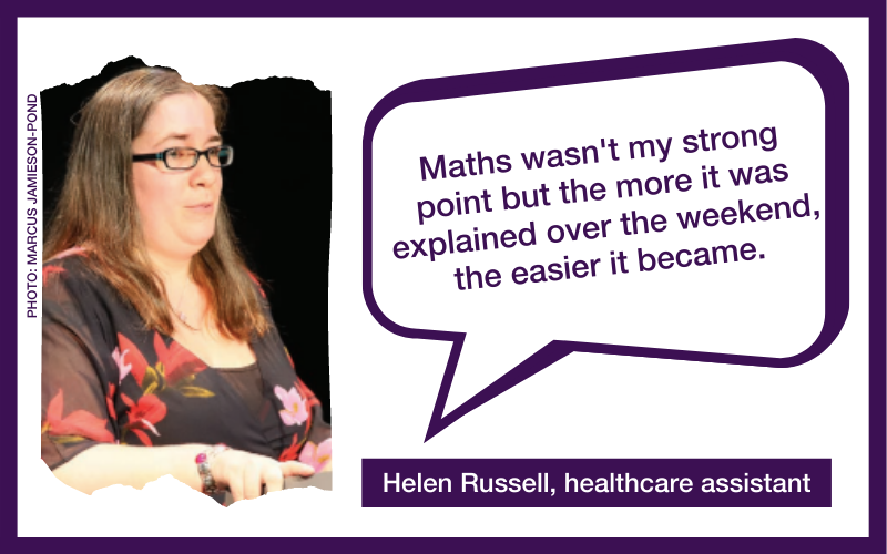 """""""Maths wasn't my strong point but the more it was explained over the weekend, the easier it became."""" – Helen Russell, healthcare assistant"""