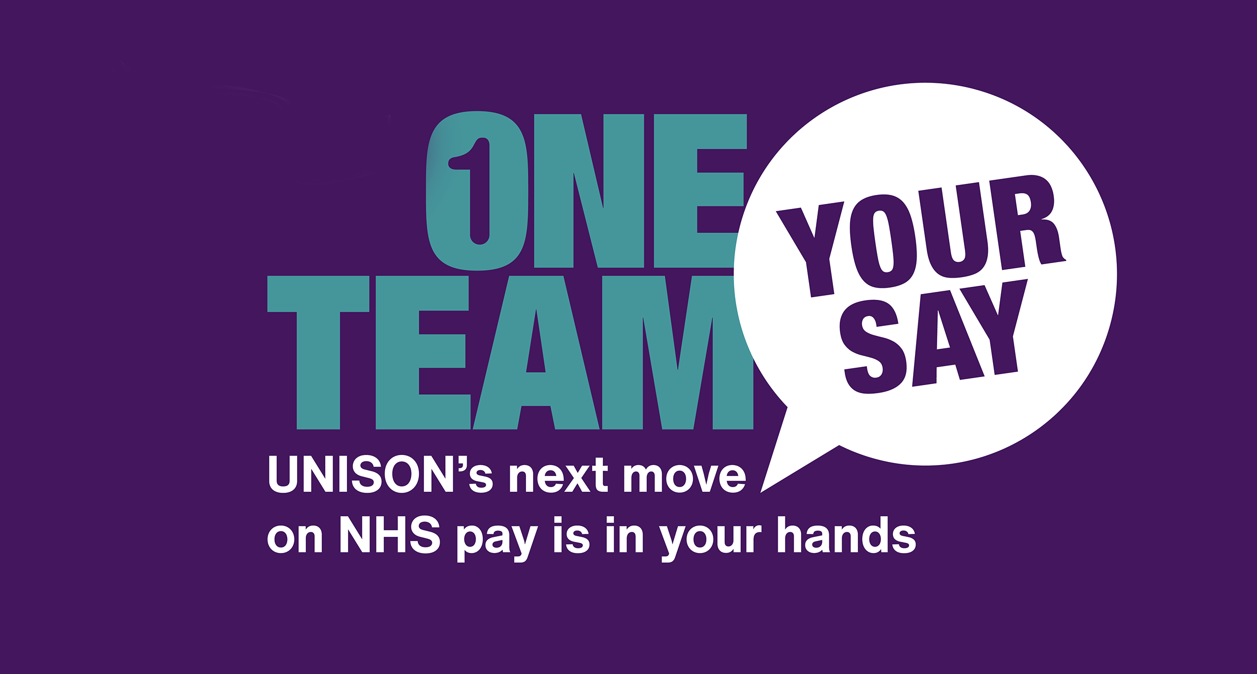 One Team, Your Say. UNISON's next move on NHS pay is in your hands.